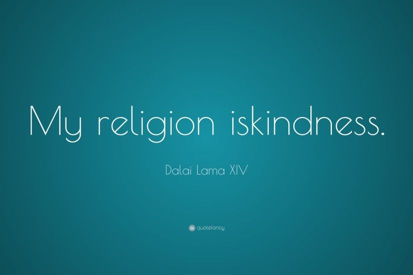 "Dalai Lama XIV Quote: ""My religion is kindness."""