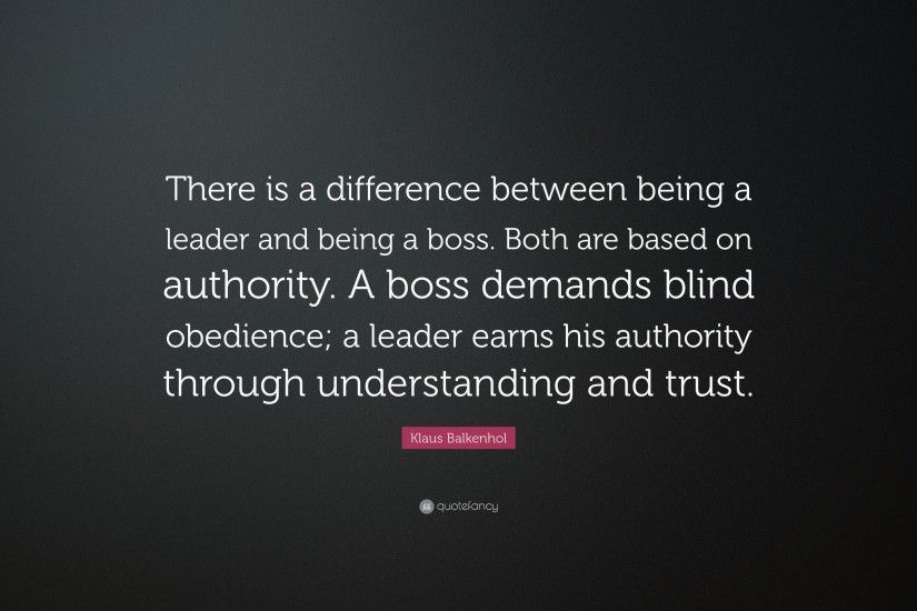 "Klaus Balkenhol Quote: ""There is a difference between being a leader and  being a"