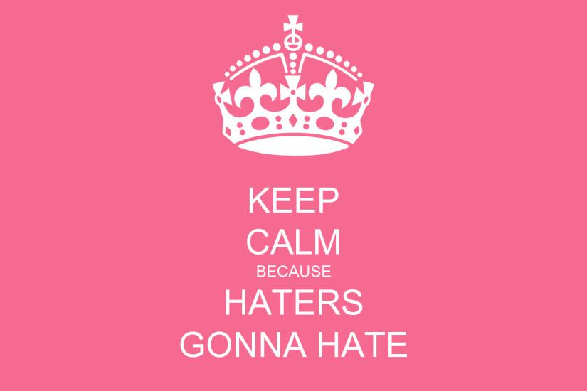 I Love Haters Quotes Wallpaper - Viewing Gallery