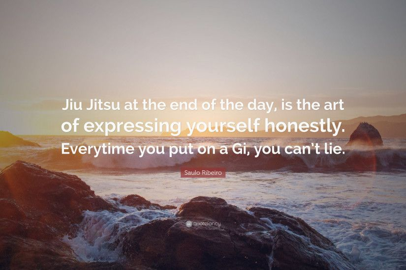 "Saulo Ribeiro Quote: ""Jiu Jitsu at the end of the day, is the"