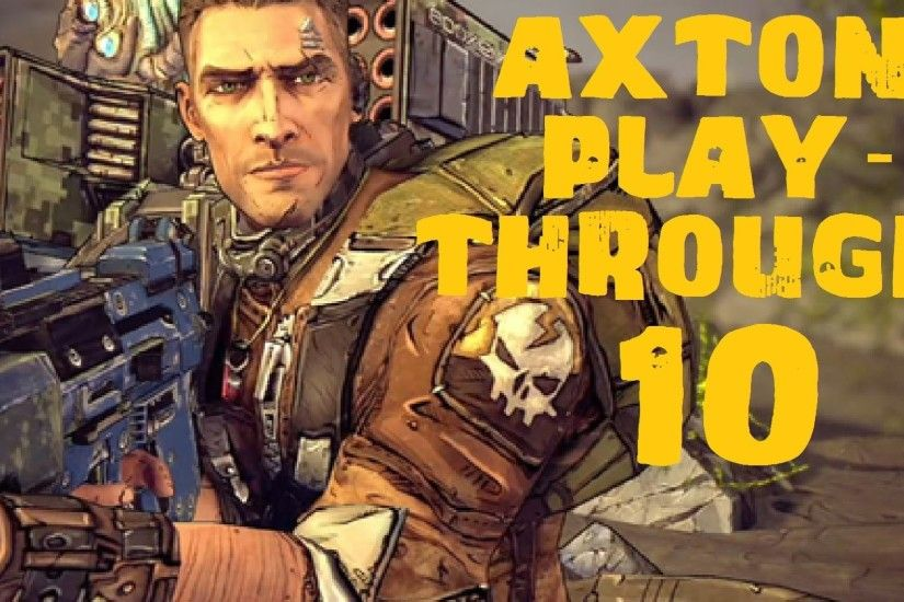 Borderlands 2 - Axton the Commando Playthrough 10 - YouTube