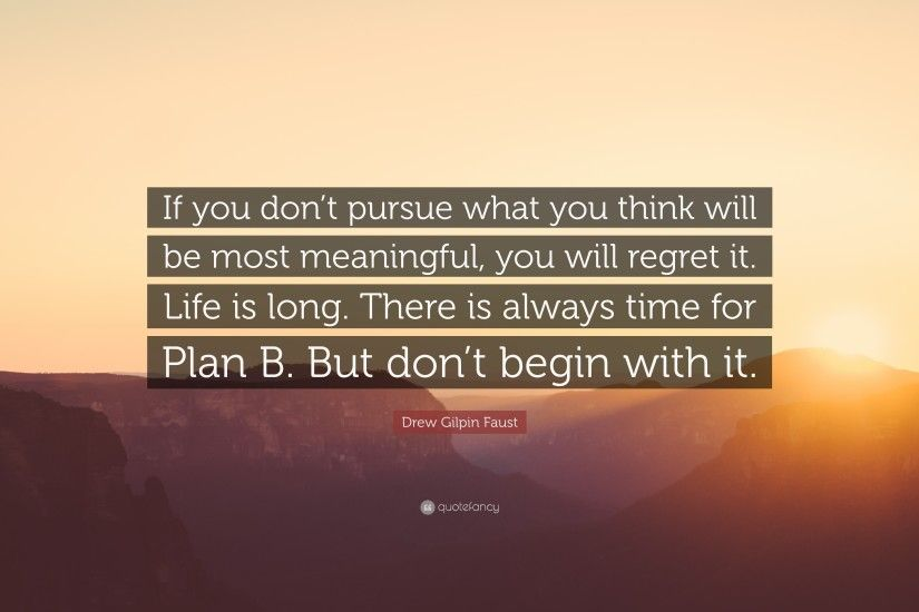 "Drew Gilpin Faust Quote: ""If you don't pursue what you think will"
