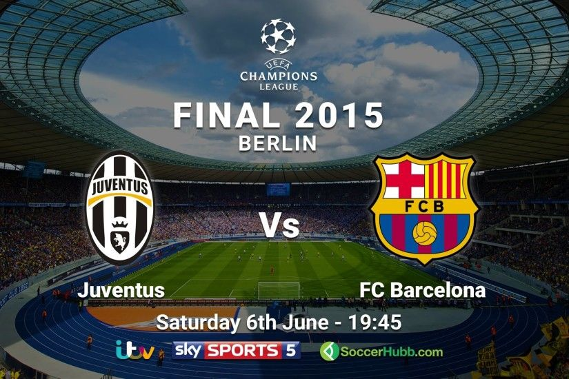 Champions League Final: Juventus Vs FC Barcelona - Saturday 6th June 2015 -  YouTube