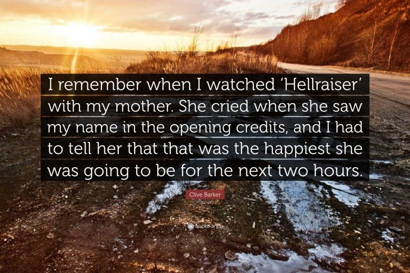 "Clive Barker Quote: ""I remember when I watched 'Hellraiser' with my mother"