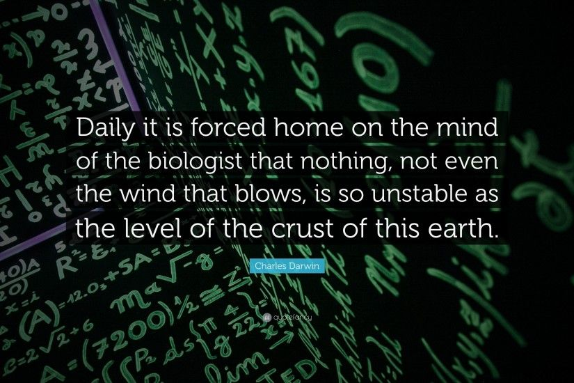 "Charles Darwin Quote: ""Daily it is forced home on the mind of the biologist"
