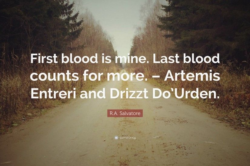 "R.A. Salvatore Quote: ""First blood is mine. Last blood counts for more."
