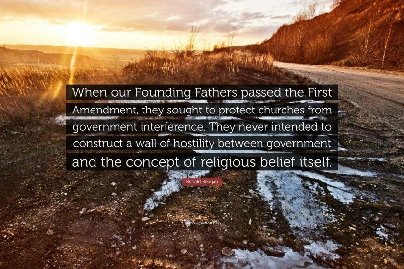 "Ronald Reagan Quote: ""When our Founding Fathers passed the First Amendment,  they sought"