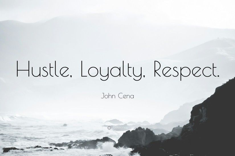 "John Cena Quote: ""Hustle, Loyalty, Respect."""