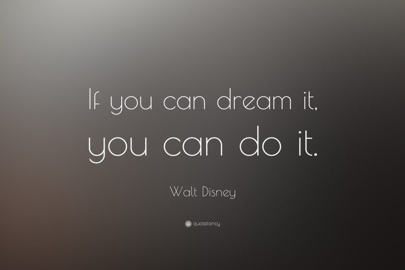 "Walt Disney Quote: ""If you can dream it, you can do it."