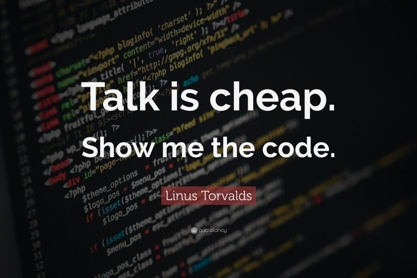 "Programming Quotes: ""Talk is cheap. Show me the code."" — Linus"