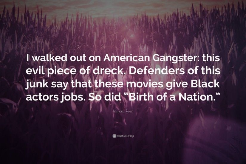 "Ishmael Reed Quote: ""I walked out on American Gangster: this evil piece of"