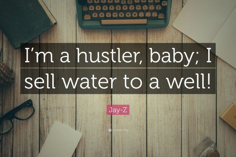 "Jay-Z Quote: ""I'm a hustler, baby; I sell"