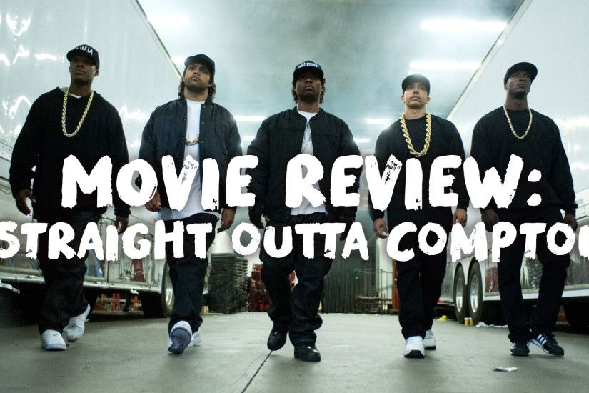 REVIEW: 'Straight Outta Compton' Falls Short of the Greatness Found in My  Personal N.W.A. Fan Fiction