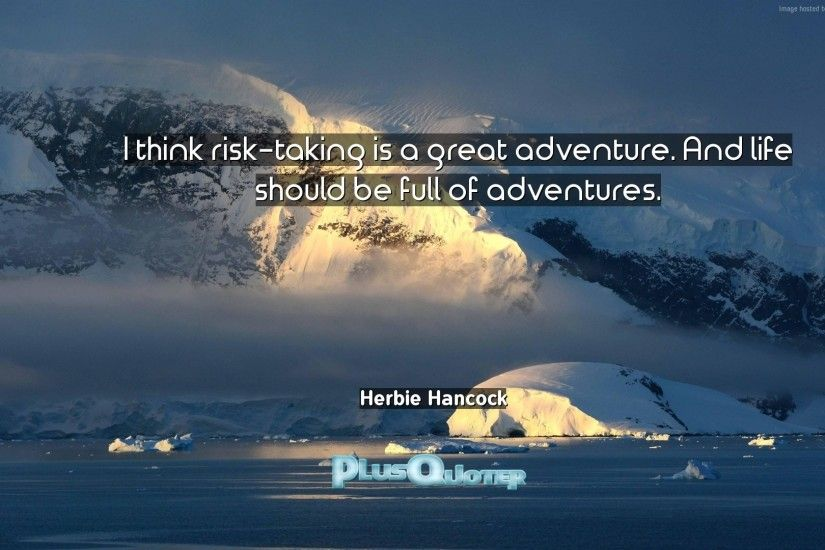 "Download Wallpaper with inspirational Quotes- ""I think risk-taking is a  great adventure"
