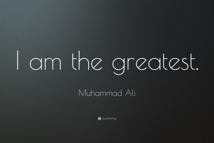 "Muhammad Ali Quote: ""I am the greatest."""