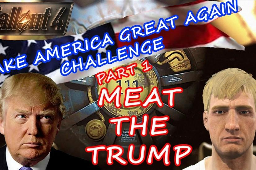 Fallout 4- Make America Great Again Challenge #1- Meet the Trump