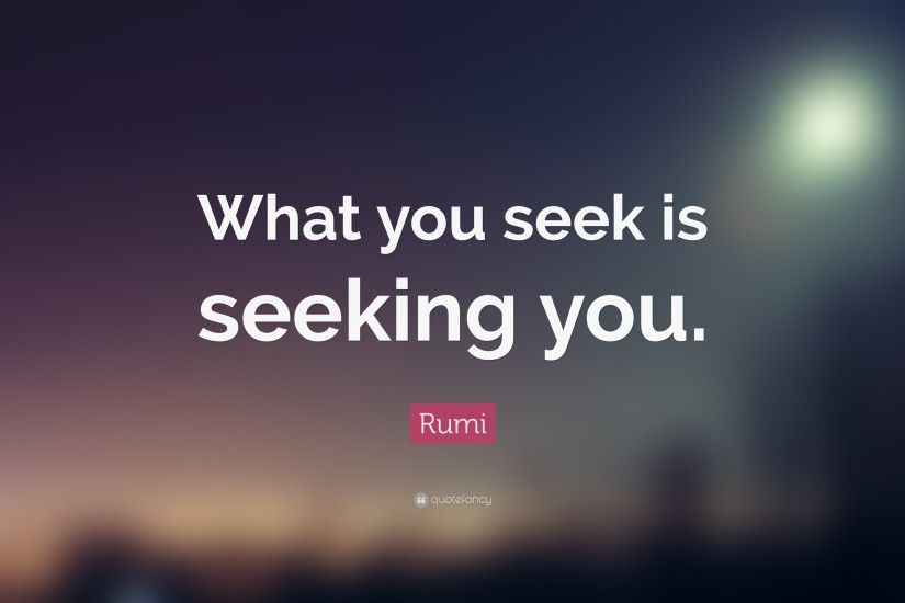 Rumi Quote: \u201cWhat you seek is seeking you.\u201d (16 wallpapers