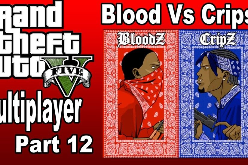 Grand Theft Auto V Multiplayer Fun Part. 12 [PS4] - Blood vs Crip - YouTube