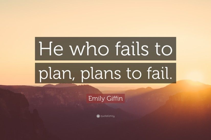 "Emily Giffin Quote: ""He who fails to plan, plans to fail."""