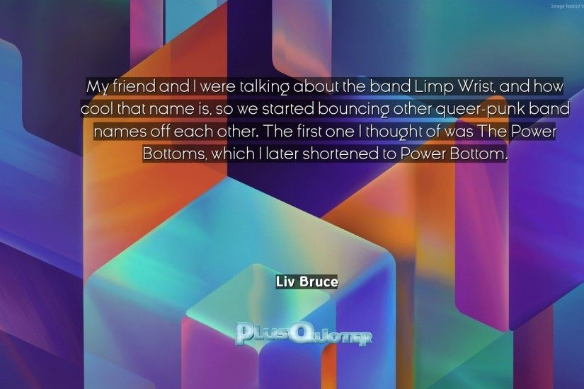 "Download Wallpaper with inspirational Quotes- ""My friend and I were talking  about the band. """