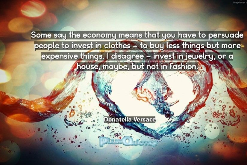 "Download Wallpaper with inspirational Quotes- ""Some say the economy means  that you have to"
