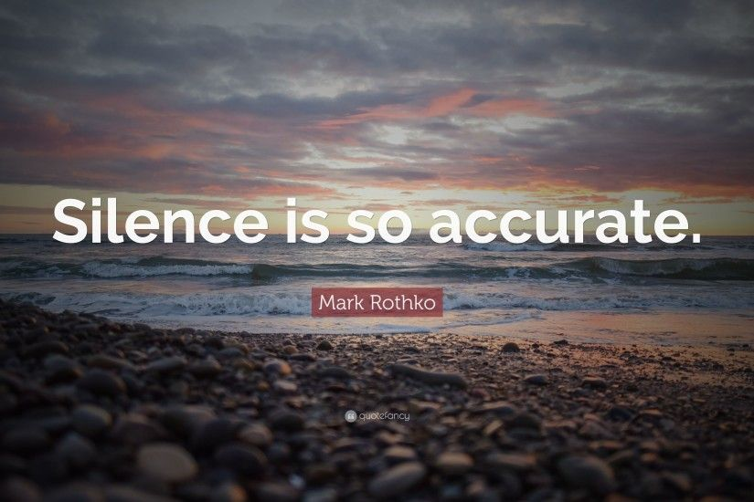 "Mark Rothko Quote: ""Silence is so accurate."""