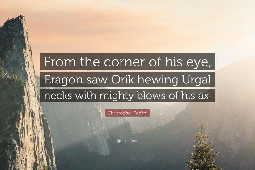 "Christopher Paolini Quote: ""From the corner of his eye, Eragon saw Orik  hewing"