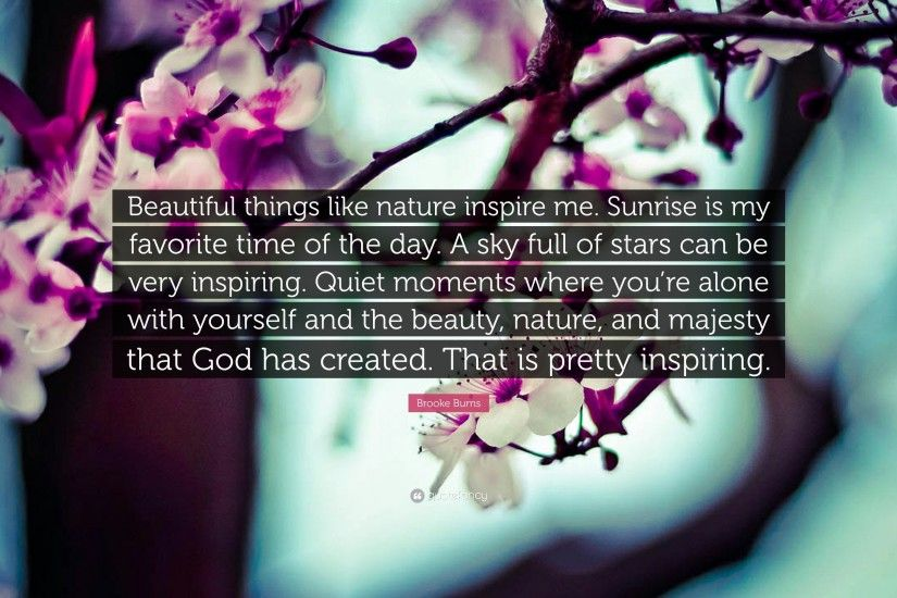 "Brooke Burns Quote: ""Beautiful things like nature inspire me. Sunrise is my  favorite"