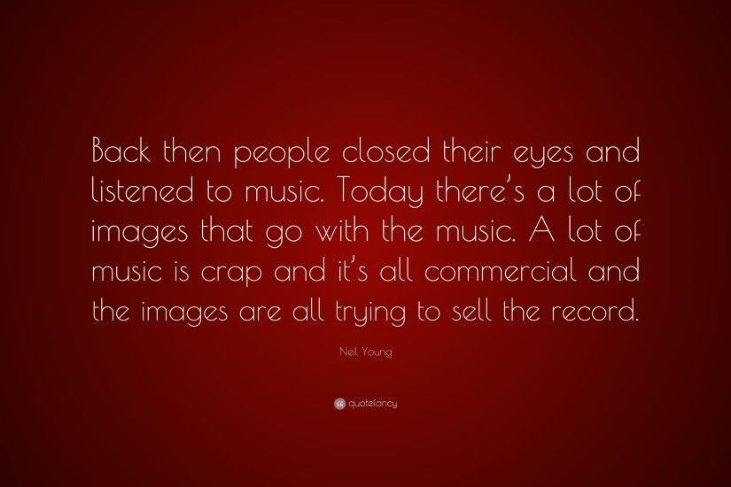"Neil Young Quote: ""Back then people closed their eyes and listened to music."