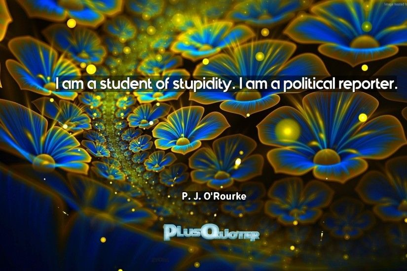 "Download Wallpaper with inspirational Quotes- ""I am a student of stupidity.  I am. """