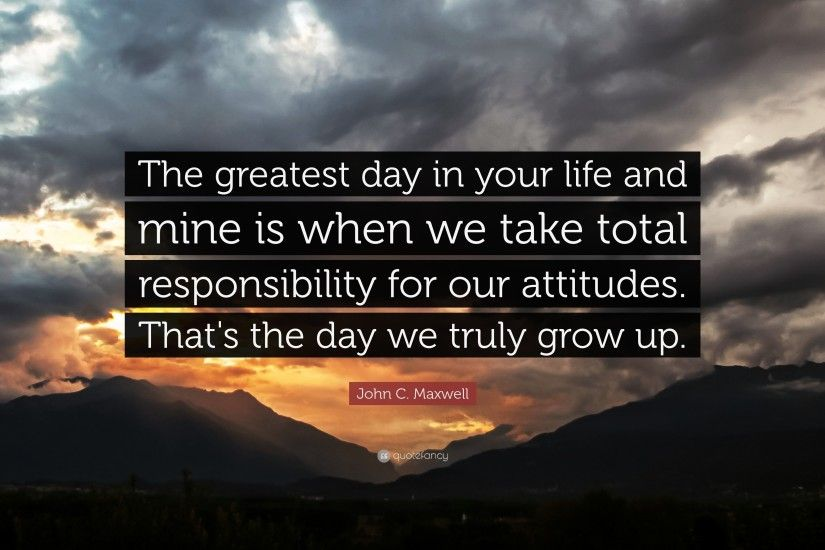 "Attitude Quotes: ""The greatest day in your life and mine is when we take"