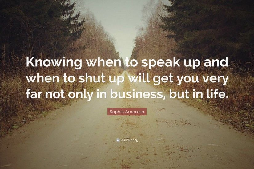 "Sophia Amoruso Quote: ""Knowing when to speak up and when to shut up will"