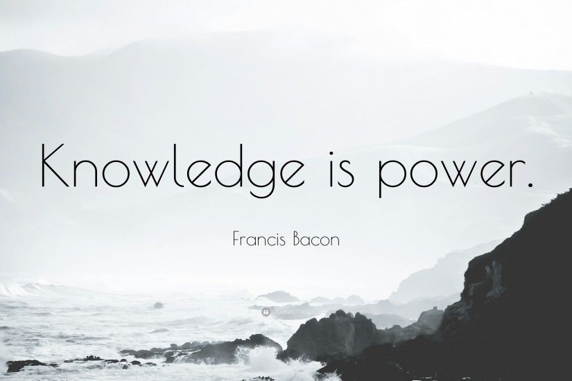 "Francis Bacon Quote: ""Knowledge is power."""