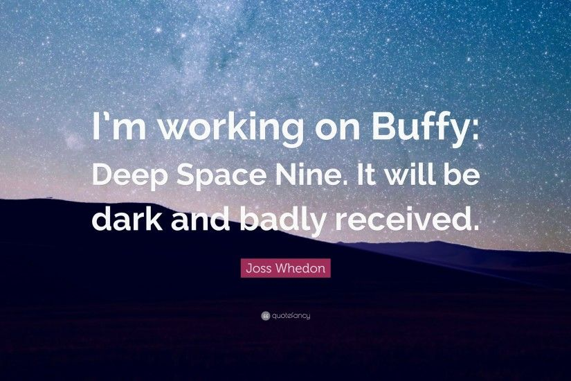 "Joss Whedon Quote: ""I'm working on Buffy: Deep Space Nine."