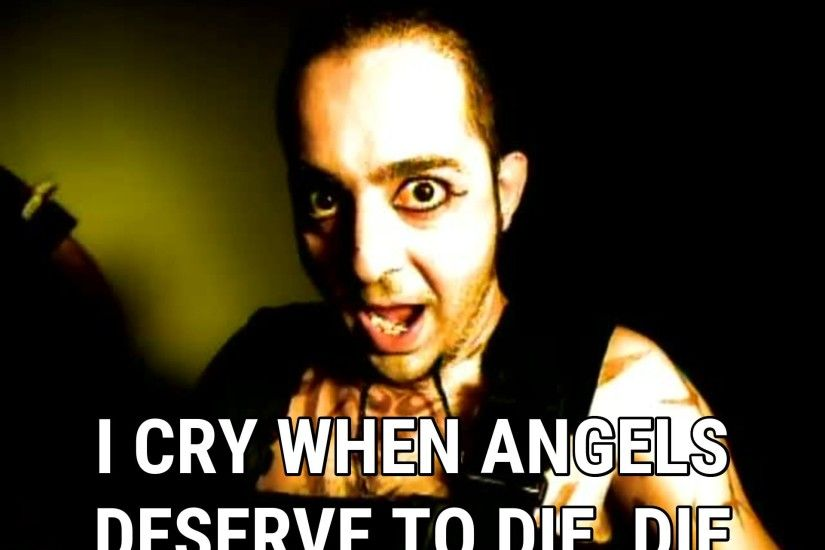 ... System of a Down I cry when angels deserve to die, die