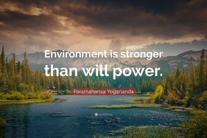 "Paramahansa Yogananda Quote: ""Environment is stronger than will power."""