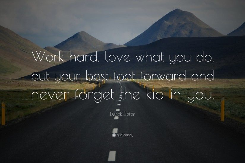 "Derek Jeter Quote: ""Work hard, love what you do, put your best"