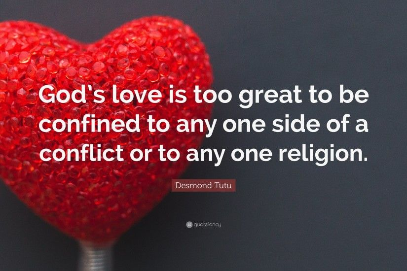 "Desmond Tutu Quote: ""God's love is too great to be confined to any one"