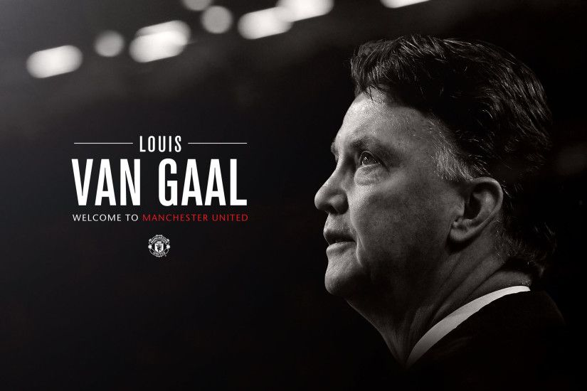 Van Gaal Welcome To Manchester United Wallpaper High Resolution