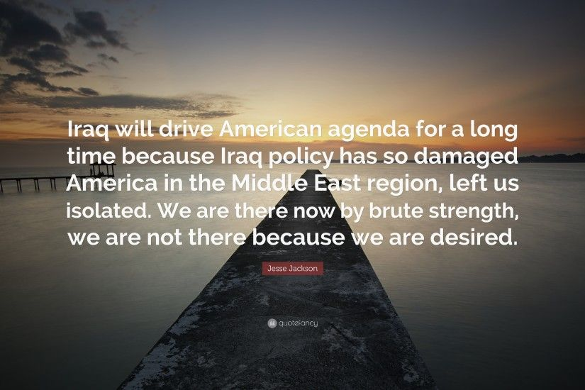 "Jesse Jackson Quote: ""Iraq will drive American agenda for a long time  because Iraq"