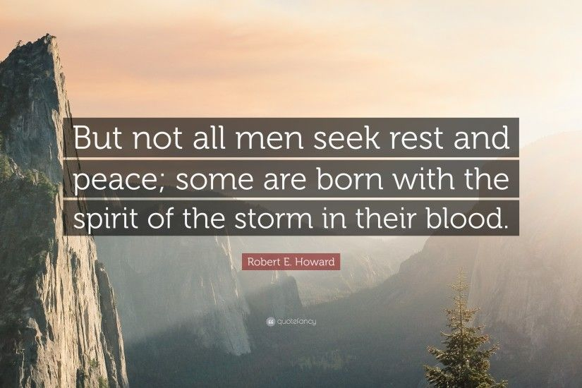"Robert E. Howard Quote: ""But not all men seek rest and peace;"