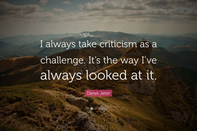 "Derek Jeter Quote: ""I always take criticism as a challenge. It's the way"