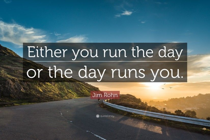 "Positive Quotes: ""Either you run the day or the day runs you."""