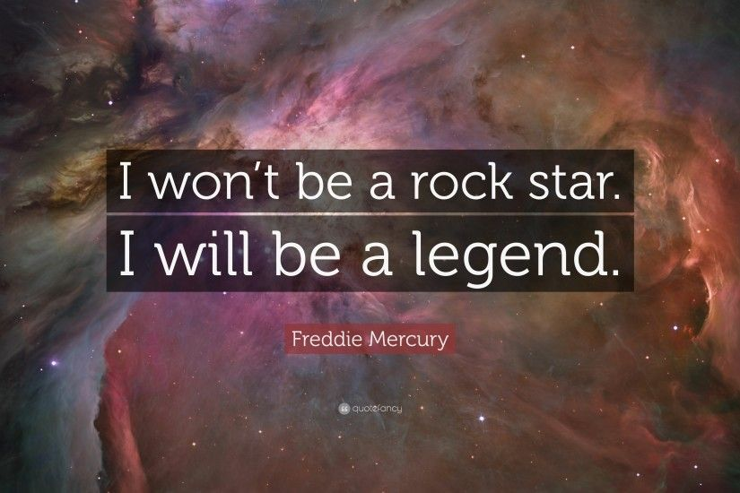 "Freddie Mercury Quote: ""I won't be a rock star. I will"