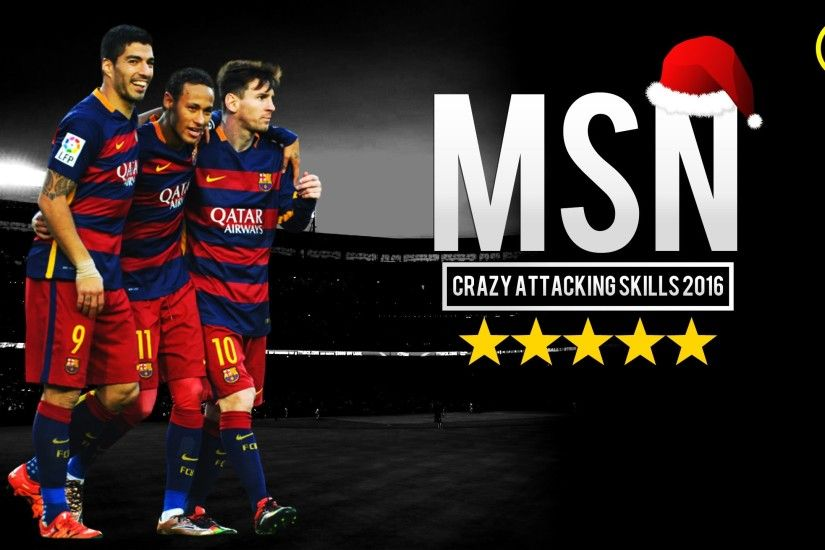 MSN Show 2015/16 ▻Messi ○ Suarez ○ Neymar Jr - Crazy Attacking Skills | HD  - YouTube