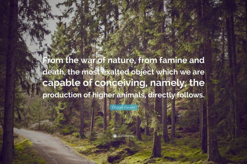 "Charles Darwin Quote: ""From the war of nature, from famine and death,"