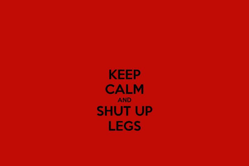Keep Calm And Shut Up Legs