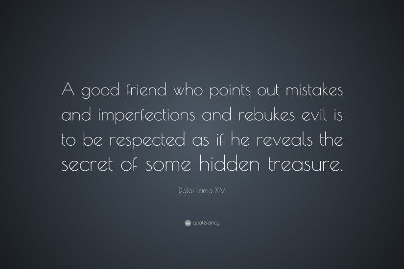 "Dalai Lama XIV Quote: ""A good friend who points out mistakes and  imperfections and"