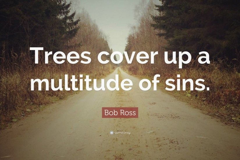 "Bob Ross Quote: ""Trees cover up a multitude of sins."""