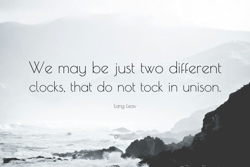 "Lang Leav Quote: ""We may be just two different clocks, that do not"
